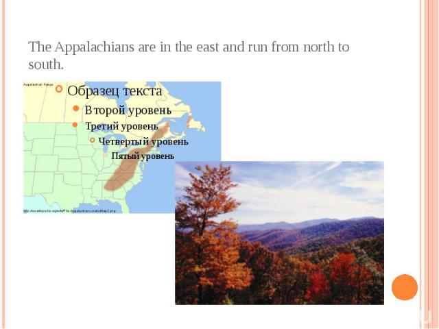 The Appalachians are in the east and run from north to south.