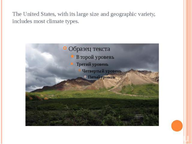 The United States, with its large size and geographic variety, includes most climate types.