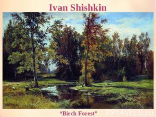 "Ivan Shishkin ""Birch Forest"""