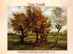 "Van Gogh ""Autumn Landscape with Four Trees """