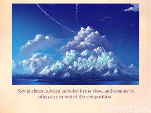 Sky is almost always included in the view, and weather is often an element of th