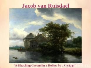 """Jacob van Ruisdael """"A Bleaching Ground in a Hollow by a Cottage"""""""