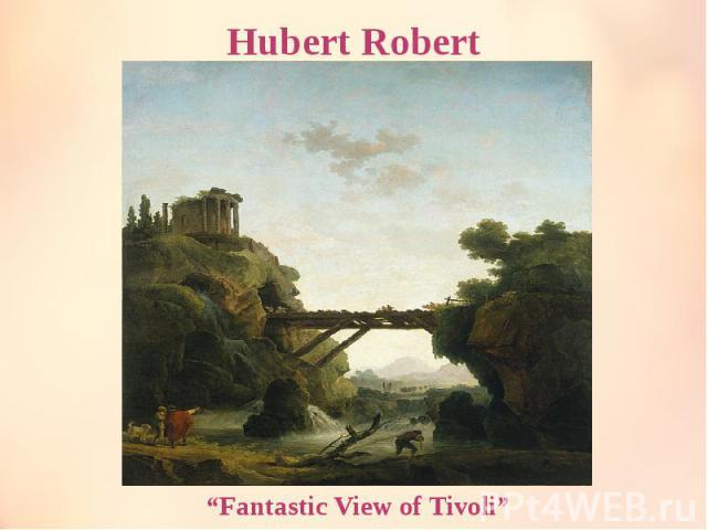 "Hubert Robert ""Fantastic View of Tivoli"""