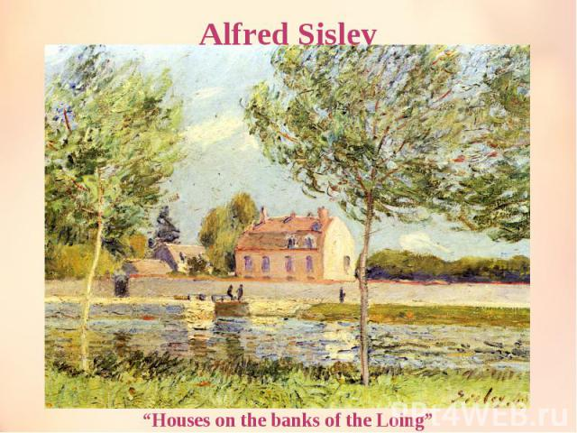 """Alfred Sisley """"Houses on the banks of the Loing"""""""
