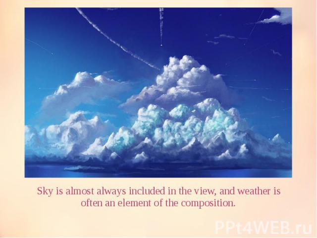 Sky is almost always included in the view, and weather is often an element of the composition. Sky is almost always included in the view, and weather is often an element of the composition.