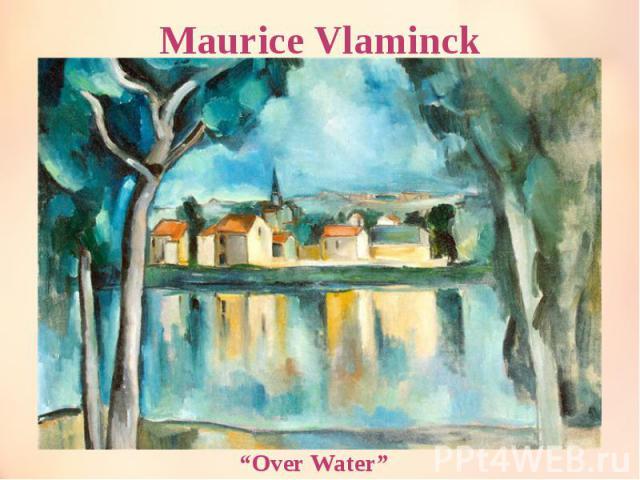 "Maurice Vlaminck ""Over Water"""