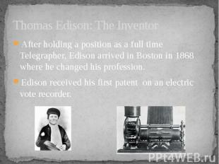Thomas Edison: The Inventor After holding a position as a full time Telegrapher,