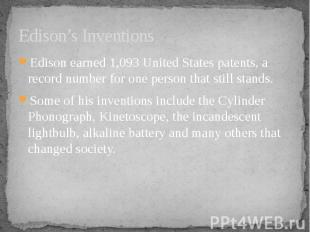 Edison's Inventions Edison earned 1,093 United States patents, a record number f