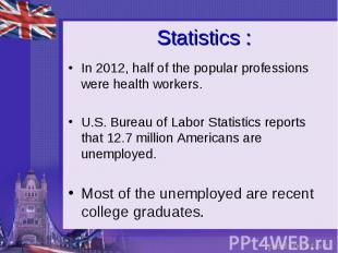 Statistics : In 2012, half of the popular professions were health workers. U.S.