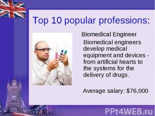 Top 10 popular professions: Biomedical Engineer Biomedical engineers develop med