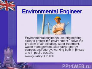 Environmental Engineer Environmental engineers use engineering skills to protect