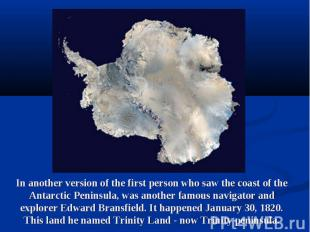 In another version of the first person who saw the coast of the Antarctic Penins