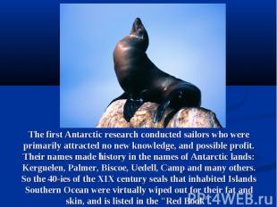 The first Antarctic research conducted sailors who were primarily attracted no n