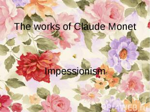 The works of Claude Monet Impessionism
