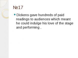 №17 Dickens gave hundreds of paid readings to audiences which meant he could ind
