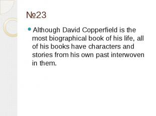 №23 Although David Copperfield is the most biographical book of his life, all of