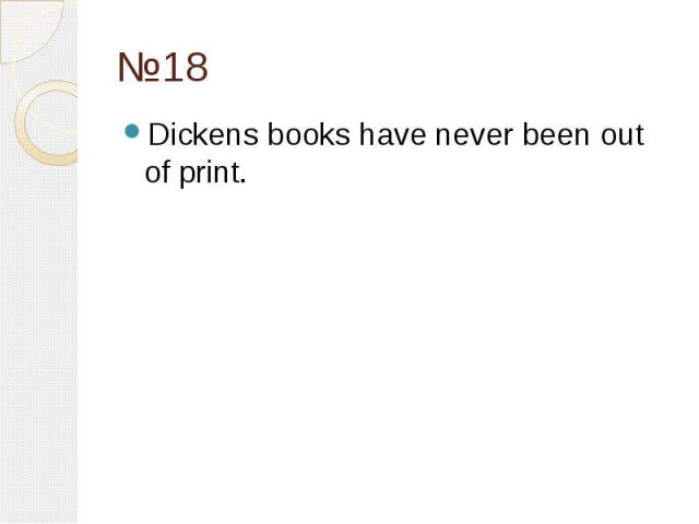 №18 Dickens books have never been out of print.
