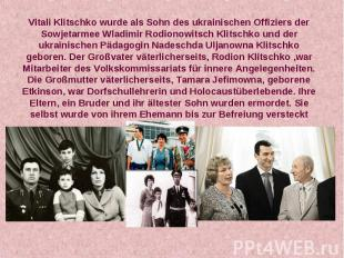 Vitali Klitschko wurde als Sohn des ukrainischen Offiziers der Sowjetarmee Wladi