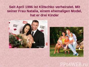 Seit April 1996 ist Klitschko verheiratet. Mit seiner Frau Natalia, einem ehemal