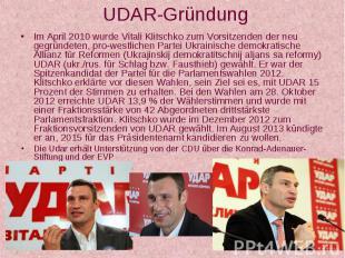 UDAR-Gründung Im April 2010 wurde Vitali Klitschko zum Vorsitzenden der neu gegr