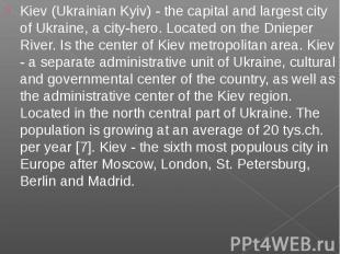 Kiev (Ukrainian Kyiv) - the capital and largest city of Ukraine, a city-hero. Lo