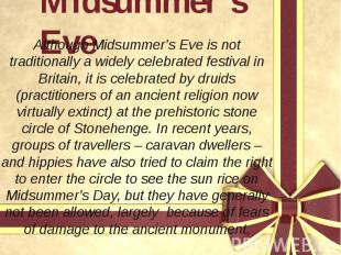 Midsummer's Eve Although Midsummer's Eve is not traditionally a widely celebrate