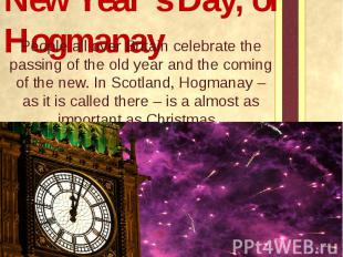 New Year's Day, or Hogmanay People all over Britain celebrate the passing of the