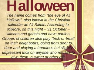"""Halloween The name comes from """"the eve of All Hallows"""", also known in the Christ"""
