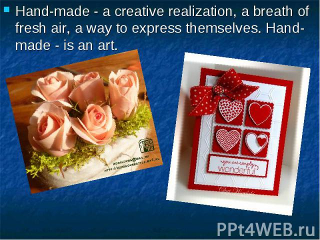 Hand-made - a creative realization, a breath of fresh air, a way to express themselves. Hand-made - is an art. Hand-made - a creative realization, a breath of fresh air, a way to express themselves. Hand-made - is an art.