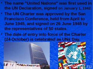 """The name """"United Nations"""" was first used in the UN Declaration, signed"""