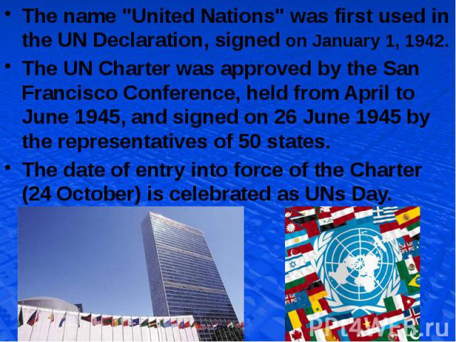 """The name """"United Nations"""" was first used in the UN Declaration, signed on January 1, 1942. The name """"United Nations"""" was first used in the UN Declaration, signed on January 1, 1942. The UN Charter was approved by the San Francisc…"""