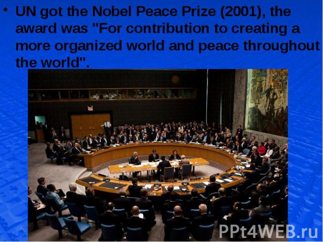 """UN got the Nobel Peace Prize (2001), the award was """"For contribution to creating a more organized world and peace throughout the world"""". UN got the Nobel Peace Prize (2001), the award was """"For contribution to creating a more organized…"""