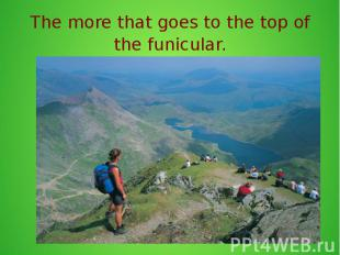 The more that goes to the top of the funicular.
