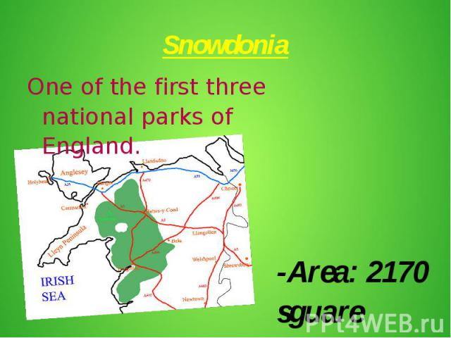 Snowdonia -Area: 2170 sguare kilometres -North of Wales -Founded in 1951