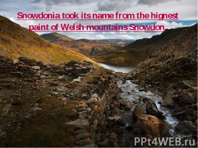 Snowdonia took its name from the hignest paint of Welsh mountains Snowdon.