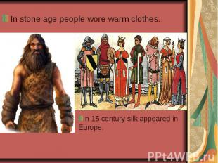 In stone age people wore warm clothes.