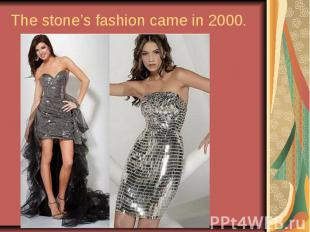 The stone's fashion came in 2000.