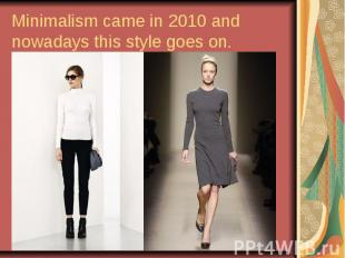 Minimalism came in 2010 and nowadays this style goes on.