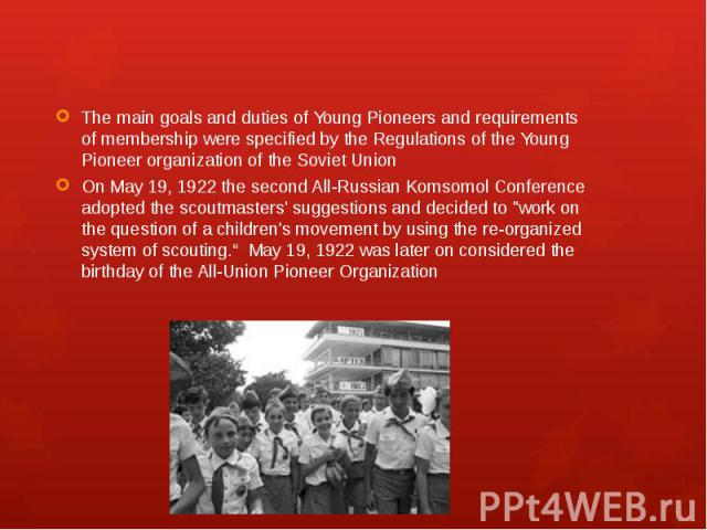 The main goals and duties of Young Pioneers and requirements of membership were specified by the Regulations of the Young Pioneer organization of the Soviet Union The main goals and duties of Young Pioneers and requirements of membership were specif…