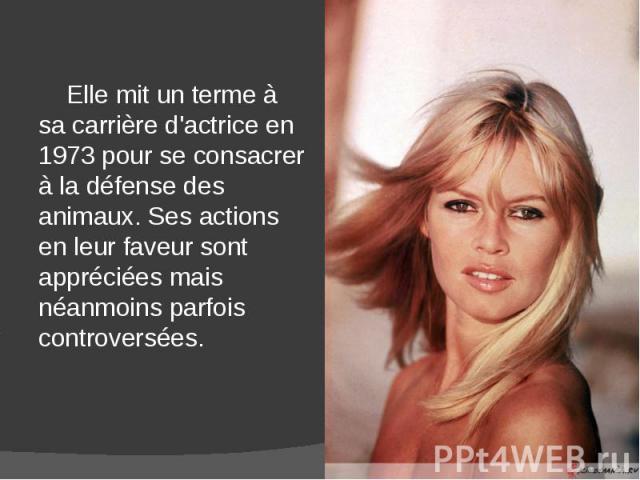 Elle mit un terme à sa carrière d'actrice en 1973 pour se consacrer à la défense des animaux. Ses actions en leur faveur sont appréciées mais néanmoins parfois controversées. Elle mit un terme à sa carrière d'actrice en 1973 pour se consacrer à la d…