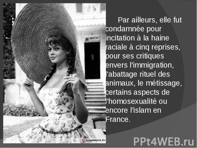 Par ailleurs, elle fut condamnée pour incitation à la haine raciale à cinq reprises, pour ses critiques envers l'immigration, l'abattage rituel des animaux, le métissage, certains aspects de l'homosexualité ou encore l'islam en France. Par ailleurs,…