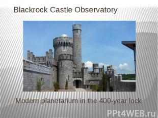 Blackrock Castle Observatory Modern planetarium in the 400-year lock