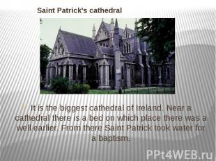 Saint Patrick's cathedral It is the biggest cathedral of Ireland. Near a cathedr