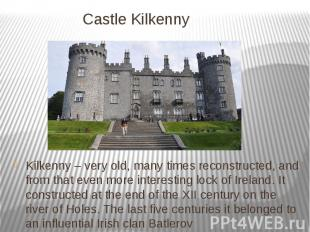 Castle Kilkenny Kilkenny – very old, many times reconstructed, and from that eve