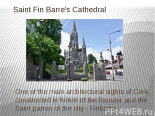 Saint Fin Barre's Cathedral One of the main architectural sights of Cork, constr