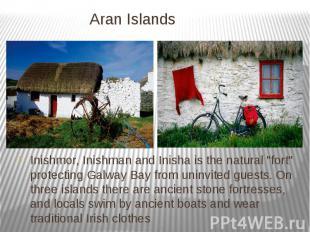 "Aran Islands Inishmor, Inishman and Inisha is the natural ""fort"" prote"