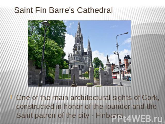 Saint Fin Barre's Cathedral One of the main architectural sights of Cork, constructed in honor of the founder and the Saint patron of the city - Finbarra.