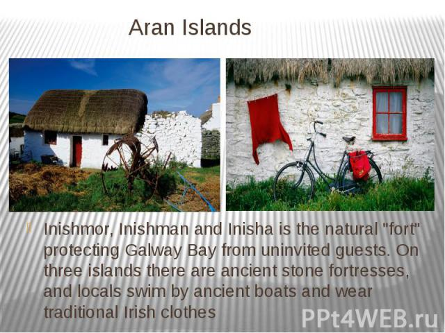 """Aran Islands Inishmor, Inishman and Inisha is the natural """"fort"""" protecting Galway Bay from uninvited guests. On three islands there are ancient stone fortresses, and locals swim by ancient boats and wear traditional Irish clothes"""