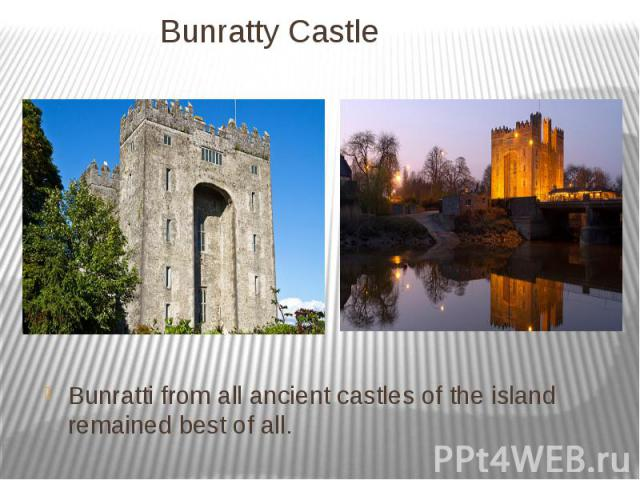 Bunratty Castle Bunratti from all ancient castles of the island remained best of all.