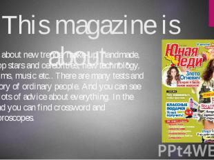 This magazine is about… …about new trends, make-up, handmade, pop stars and cele